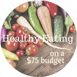 Healthy Eating on a Budget of $75.  Is it possible?